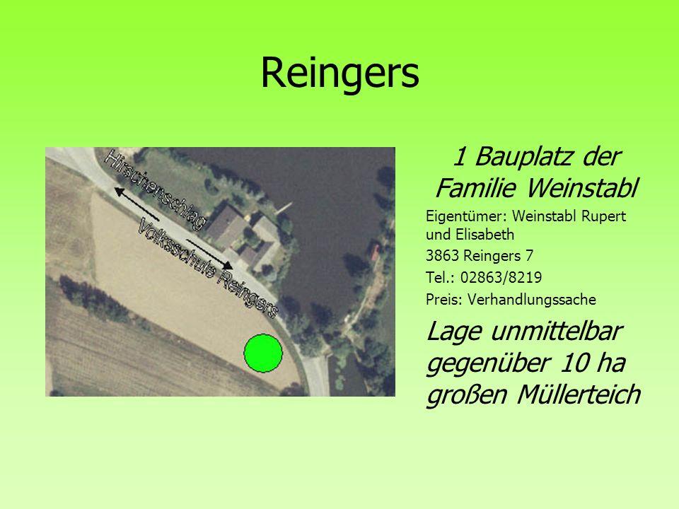 Reingers 1 Bauplatz der Familie Weinstabl Eigentümer: Weinstabl Rupert und Elisabeth 3863 Reingers 7 Tel.: 02863/8219 Preis: Verhandlungssache Lage un