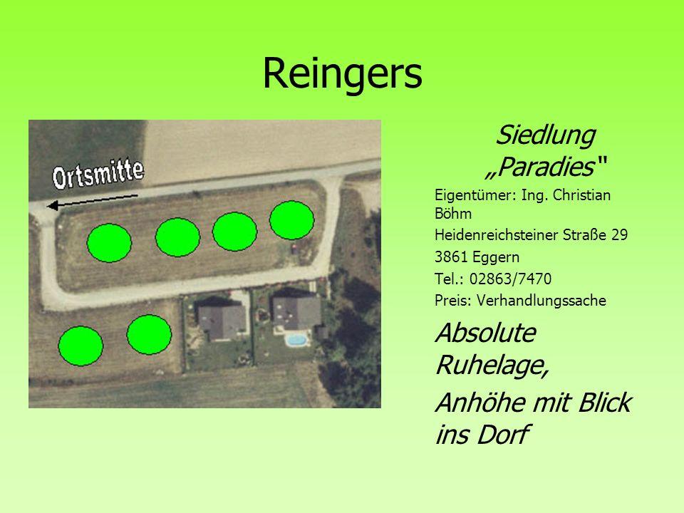 Reingers Siedlung Paradies Eigentümer: Ing. Christian Böhm Heidenreichsteiner Straße 29 3861 Eggern Tel.: 02863/7470 Preis: Verhandlungssache Absolute