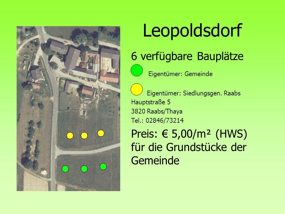 Leopoldsdorf 6 verfügbare Bauplätze Eigentümer: Gemeinde Eigentümer: Siedlungsgen. Raabs Hauptstraße 5 3820 Raabs/Thaya Tel.: 02846/73214 Preis: 5,00/