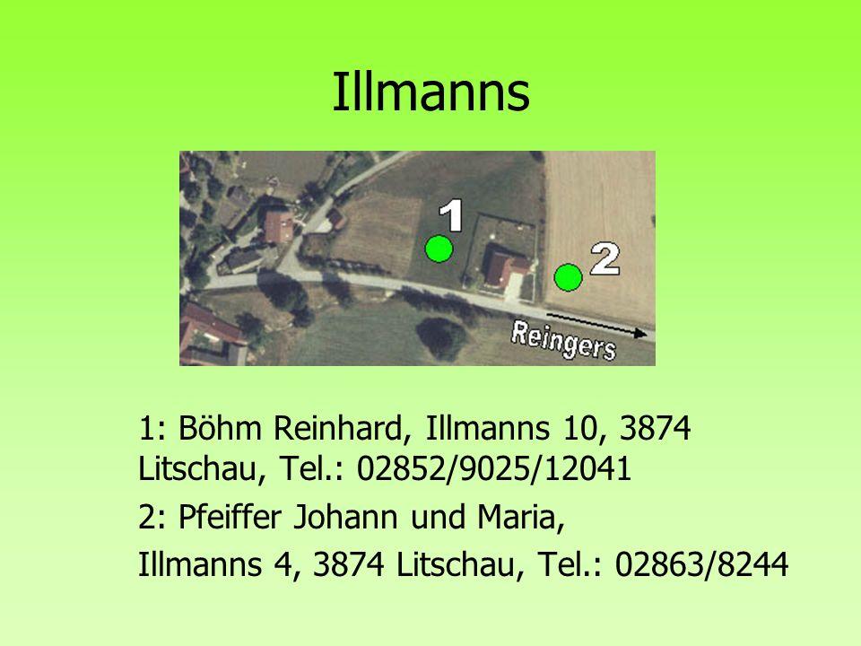 Illmanns 1: Böhm Reinhard, Illmanns 10, 3874 Litschau, Tel.: 02852/9025/12041 2: Pfeiffer Johann und Maria, Illmanns 4, 3874 Litschau, Tel.: 02863/824
