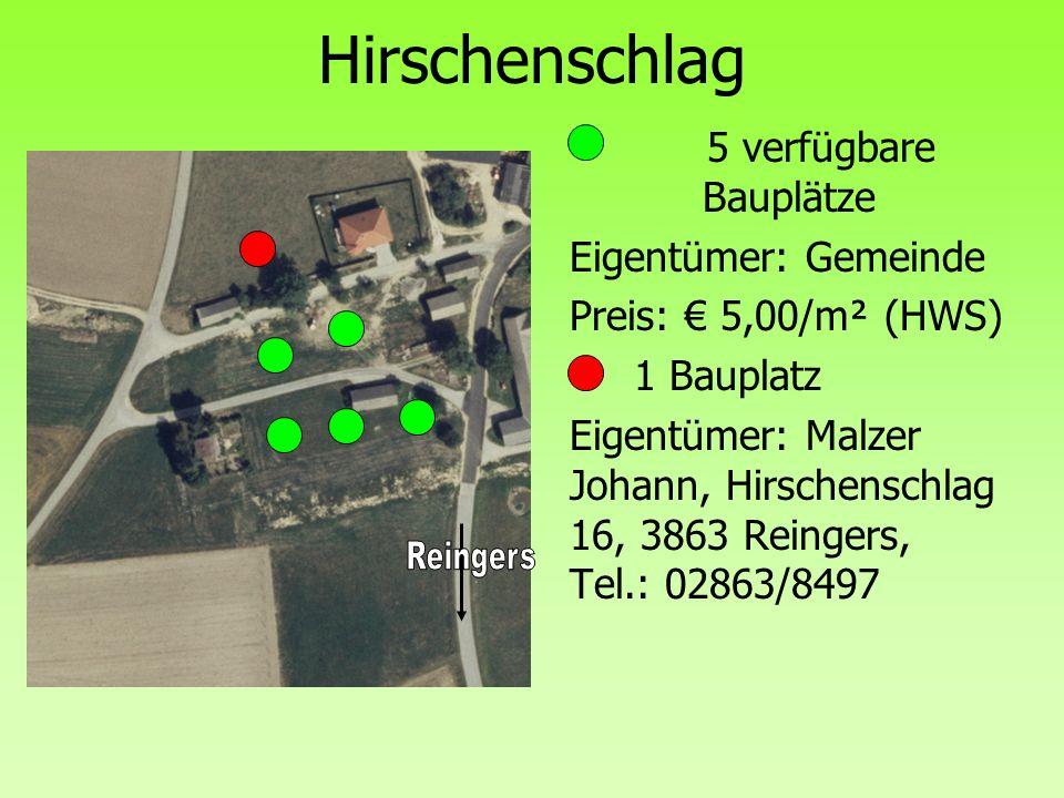 Hirschenschlag 5 verfügbare Bauplätze Eigentümer: Gemeinde Preis: 5,00/m² (HWS) 1 Bauplatz Eigentümer: Malzer Johann, Hirschenschlag 16, 3863 Reingers