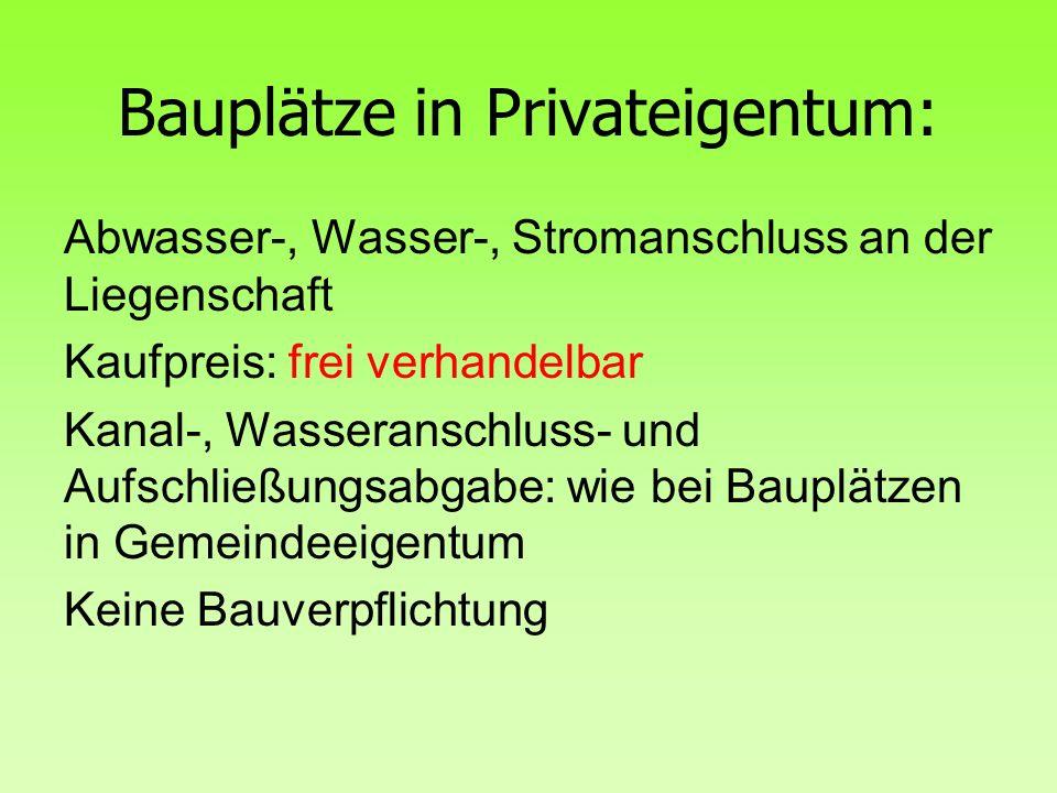 Bauplätze in Privateigentum: Abwasser-, Wasser-, Stromanschluss an der Liegenschaft Kaufpreis: frei verhandelbar Kanal-, Wasseranschluss- und Aufschli