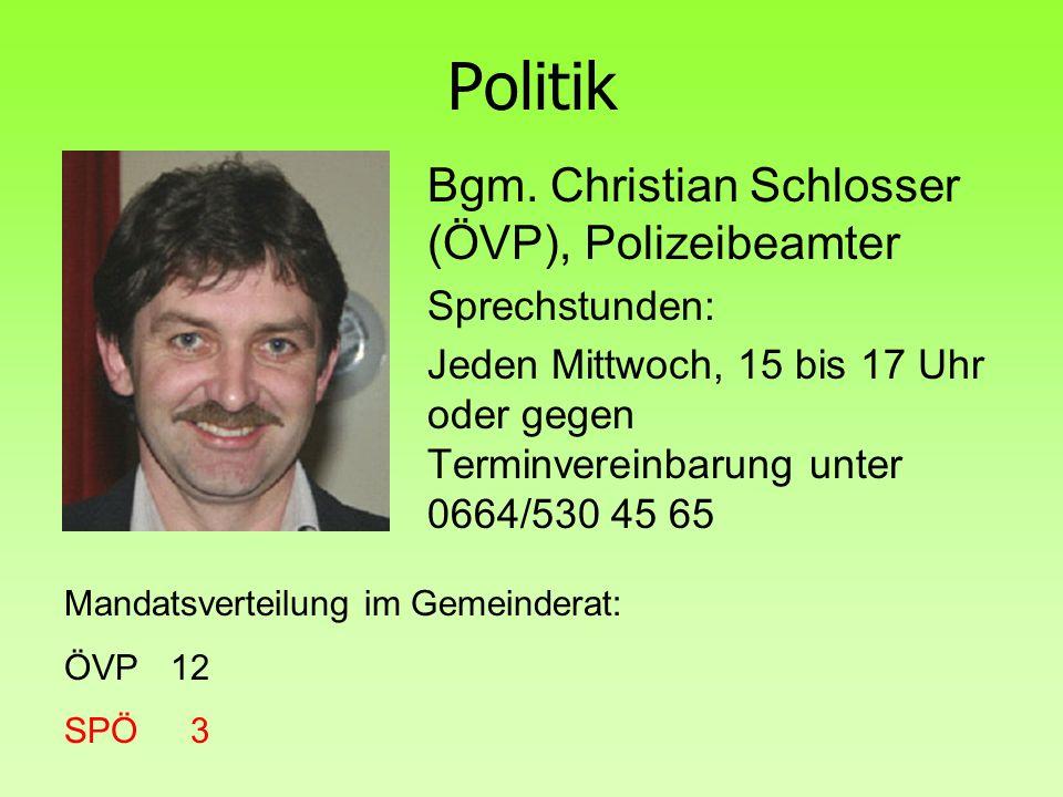 Politik Bgm. Christian Schlosser (ÖVP), Polizeibeamter Sprechstunden: Jeden Mittwoch, 15 bis 17 Uhr oder gegen Terminvereinbarung unter 0664/530 45 65
