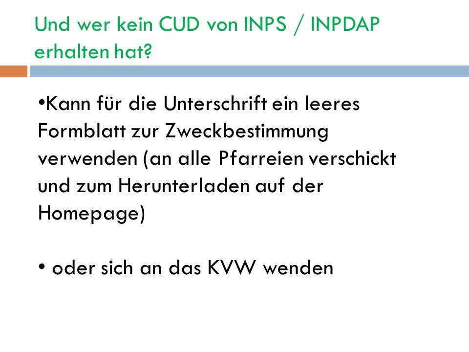 Und wer kein CUD von INPS / INPDAP erhalten hat? Kann für die Unterschrift ein leeres Formblatt zur Zweckbestimmung verwenden (an alle Pfarreien versc