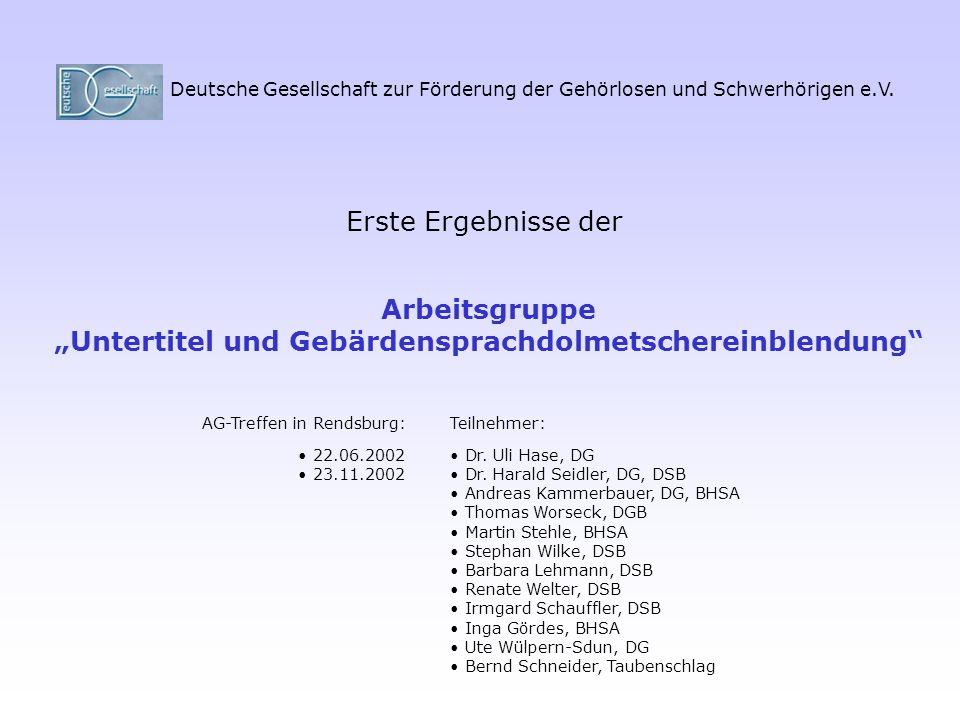 Deutsche Gesellschaft zur Förderung der Gehörlosen und Schwerhörigen e.V. Arbeitsgruppe Untertitel und Gebärdensprachdolmetschereinblendung Erste Erge