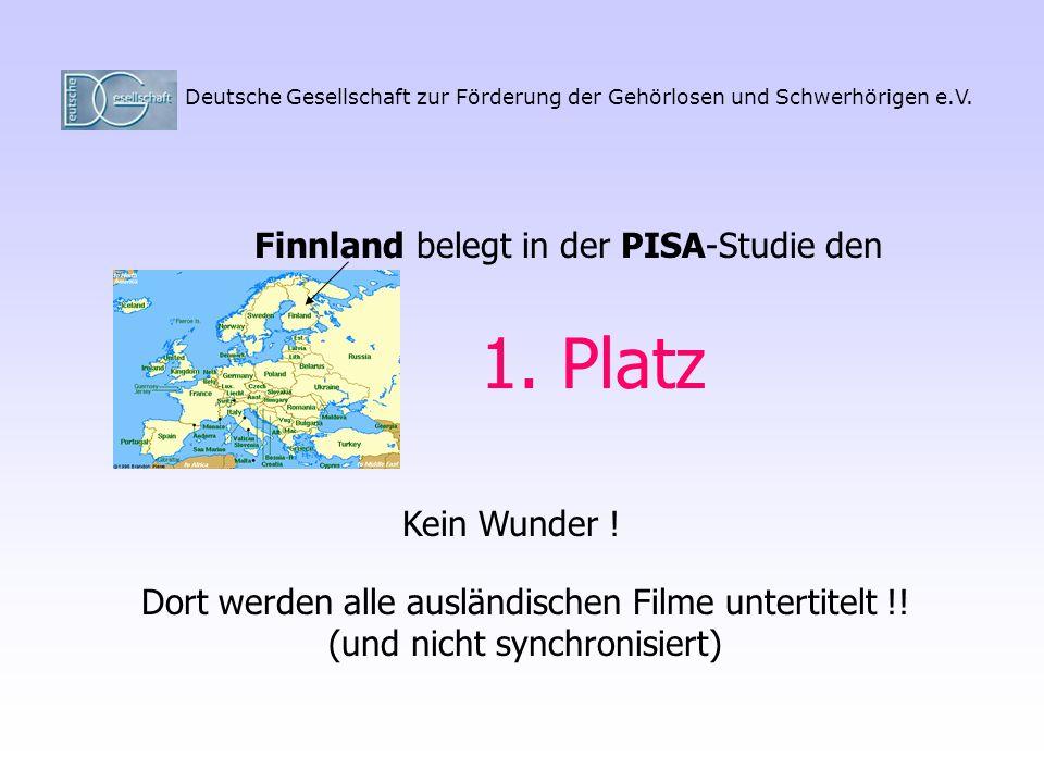 Deutsche Gesellschaft zur Förderung der Gehörlosen und Schwerhörigen e.V. Finnland belegt in der PISA-Studie den Dort werden alle ausländischen Filme