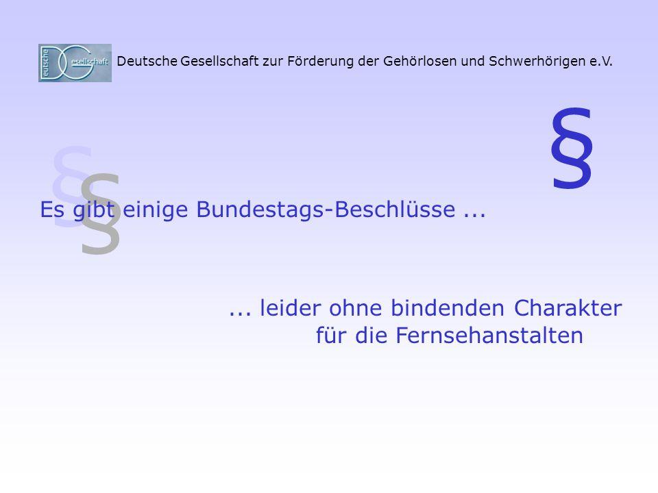 Deutsche Gesellschaft zur Förderung der Gehörlosen und Schwerhörigen e.V. § § Es gibt einige Bundestags-Beschlüsse...... leider ohne bindenden Charakt