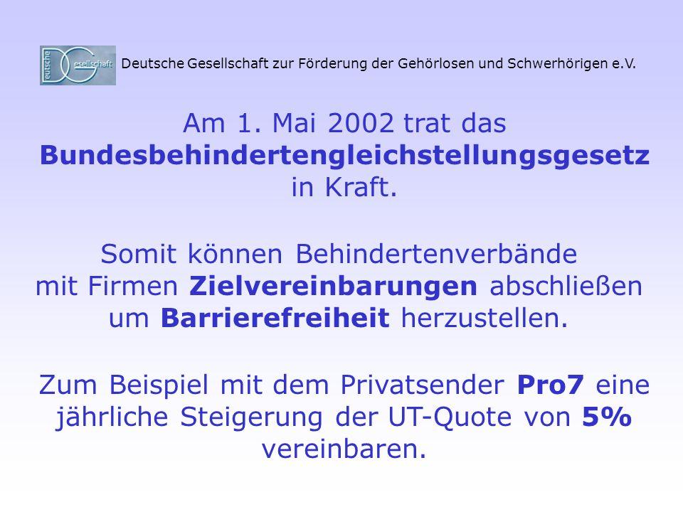 Deutsche Gesellschaft zur Förderung der Gehörlosen und Schwerhörigen e.V. Am 1. Mai 2002 trat das Bundesbehindertengleichstellungsgesetz in Kraft. Som