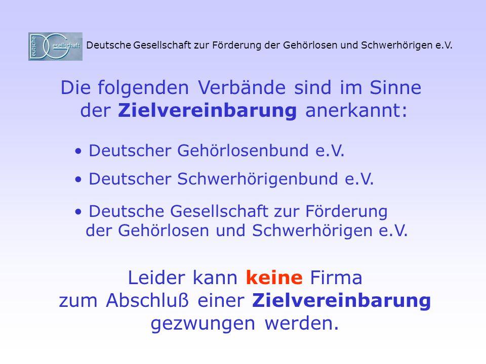 Deutsche Gesellschaft zur Förderung der Gehörlosen und Schwerhörigen e.V. Leider kann keine Firma zum Abschluß einer Zielvereinbarung gezwungen werden