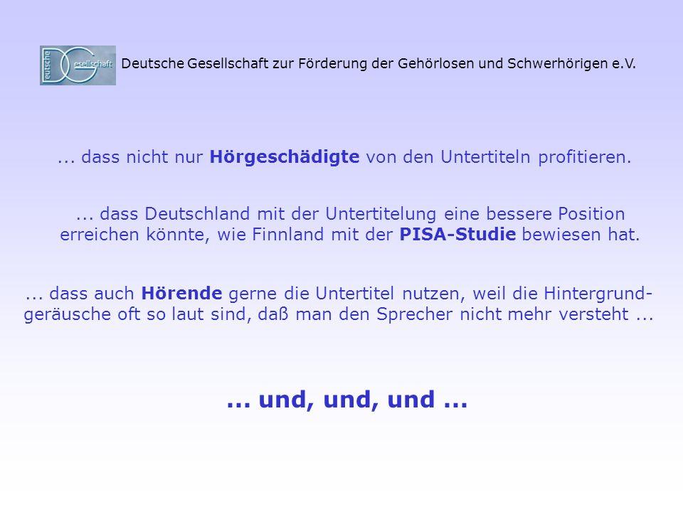 Deutsche Gesellschaft zur Förderung der Gehörlosen und Schwerhörigen e.V.... dass nicht nur Hörgeschädigte von den Untertiteln profitieren.... dass De
