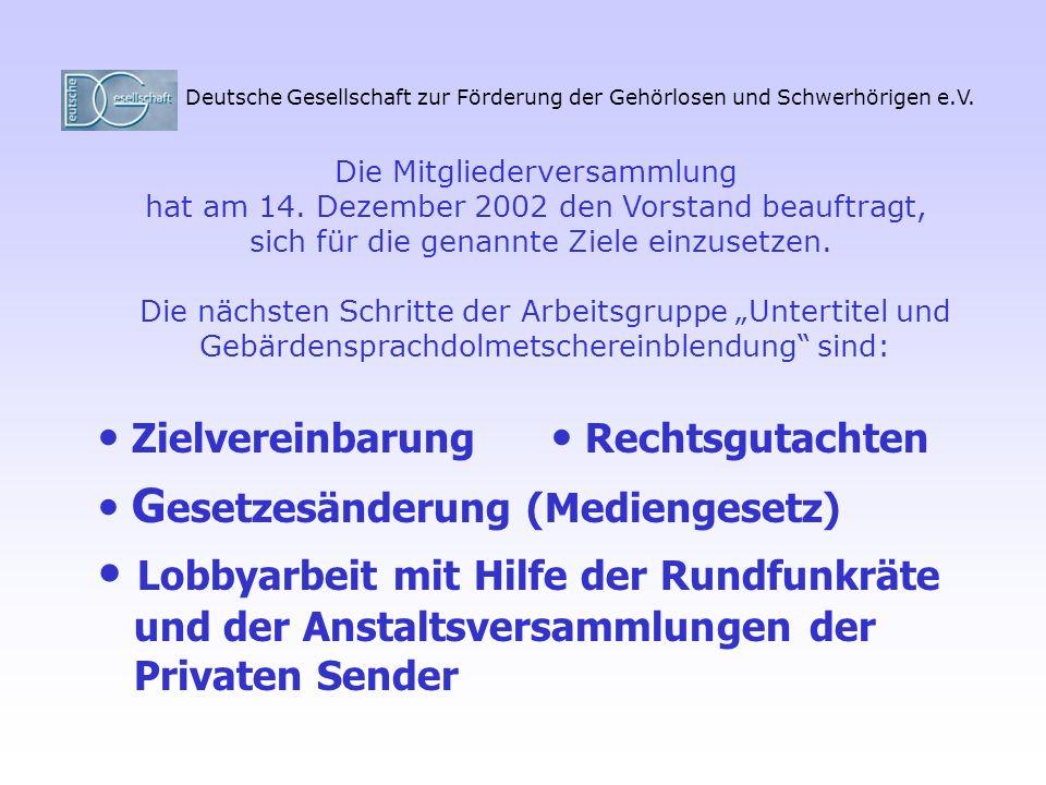 Deutsche Gesellschaft zur Förderung der Gehörlosen und Schwerhörigen e.V. Lobbyarbeit mit Hilfe der Rundfunkräte und der Anstaltsversammlungen der Pri