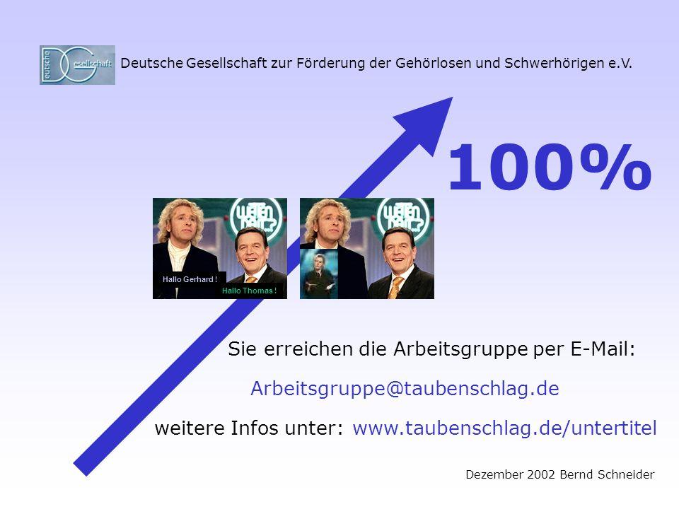 Deutsche Gesellschaft zur Förderung der Gehörlosen und Schwerhörigen e.V. Hallo Gerhard ! Hallo Thomas ! 100% Sie erreichen die Arbeitsgruppe per E-Ma