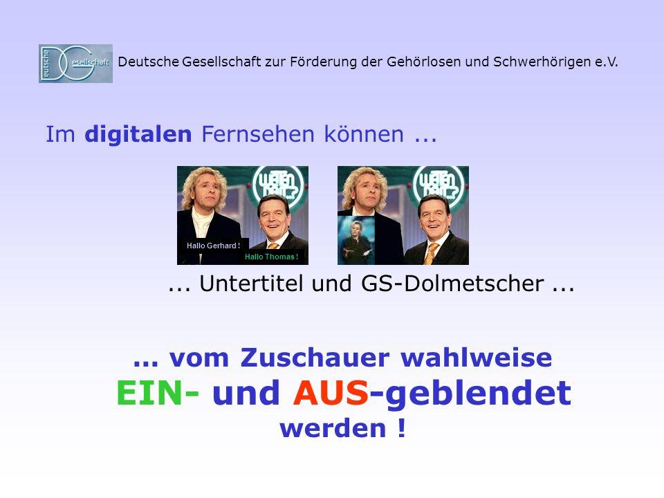 Deutsche Gesellschaft zur Förderung der Gehörlosen und Schwerhörigen e.V. Hallo Gerhard ! Hallo Thomas ! Im digitalen Fernsehen können...... Untertite