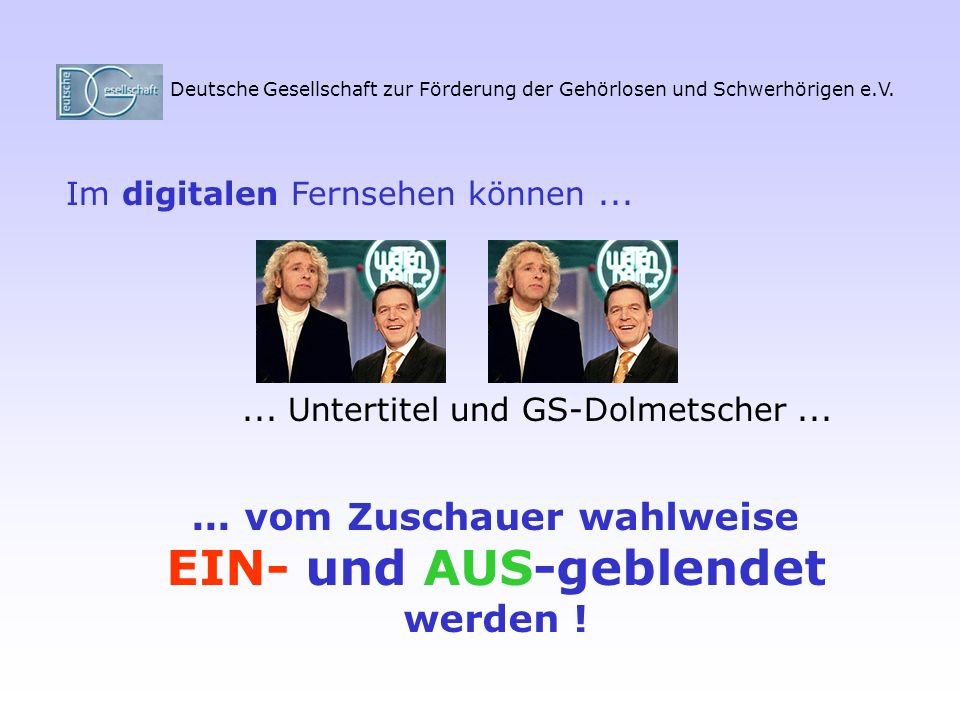 Deutsche Gesellschaft zur Förderung der Gehörlosen und Schwerhörigen e.V. Im digitalen Fernsehen können...... Untertitelund GS-Dolmetscher...... vom Z