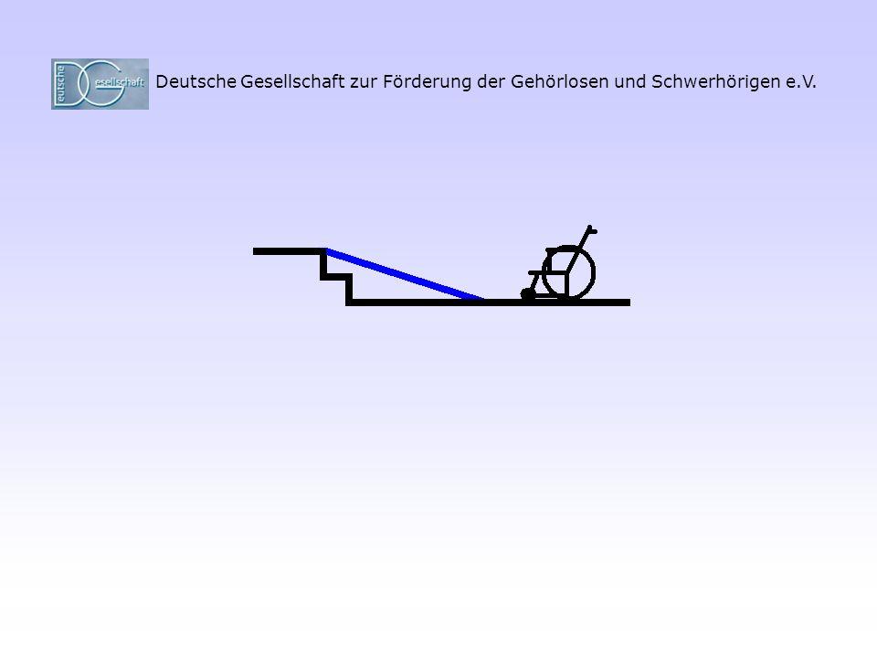 Deutsche Gesellschaft zur Förderung der Gehörlosen und Schwerhörigen e.V. Im klassischen Beispiel Treppe und Rollstuhl erreicht man den barrierefreien