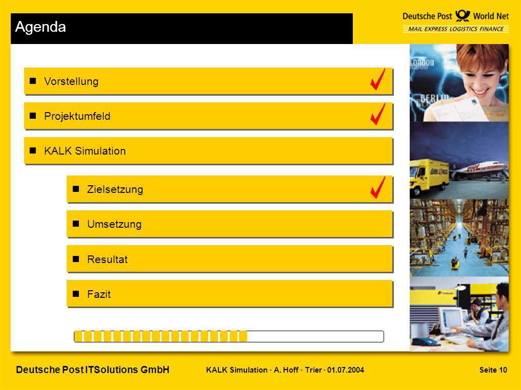 Seite 10KALK Simulation · A. Hoff · Trier · 01.07.2004 Deutsche Post ITSolutions GmbH Agenda Vorstellung Projektumfeld Zielsetzung Umsetzung Resultat