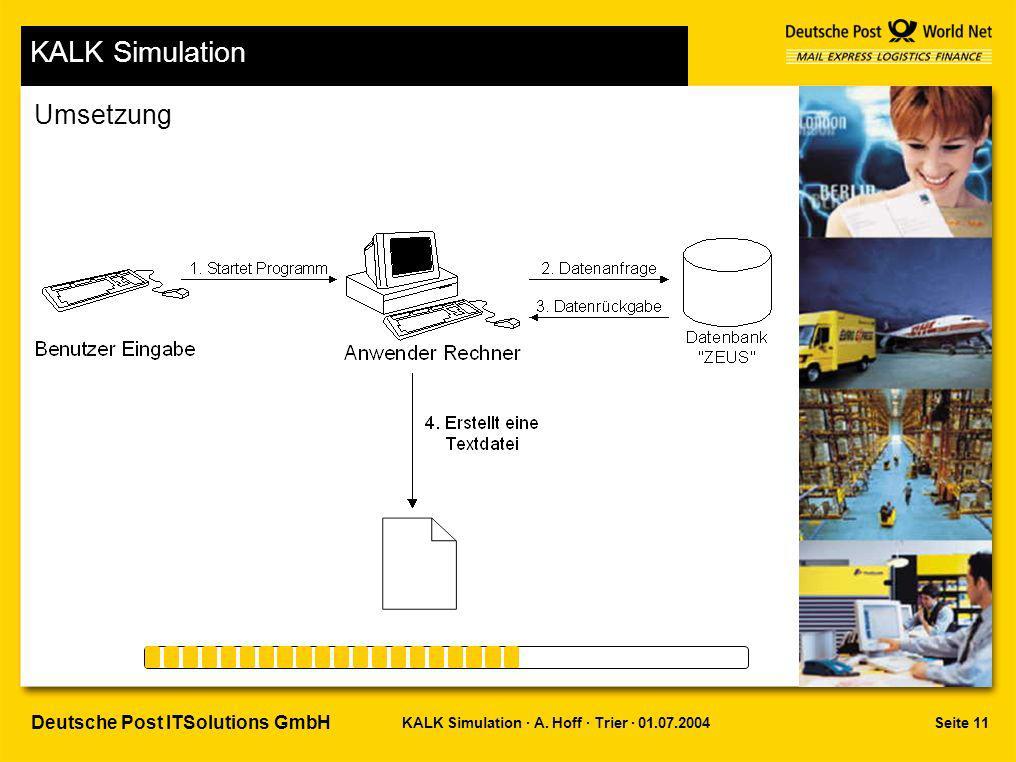 Seite 11KALK Simulation · A. Hoff · Trier · 01.07.2004 Deutsche Post ITSolutions GmbH KALK Simulation Umsetzung