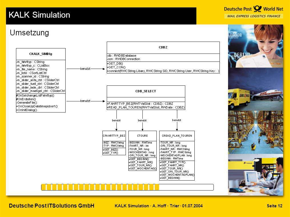 Seite 12KALK Simulation · A. Hoff · Trier · 01.07.2004 Deutsche Post ITSolutions GmbH KALK Simulation Umsetzung