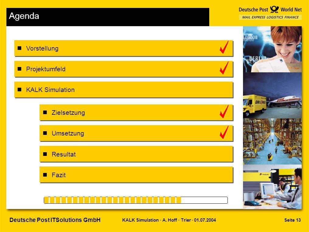Seite 13KALK Simulation · A. Hoff · Trier · 01.07.2004 Deutsche Post ITSolutions GmbH Agenda Vorstellung Projektumfeld Zielsetzung Umsetzung Resultat