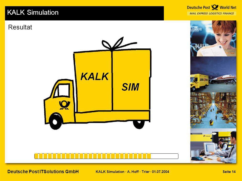 Seite 14KALK Simulation · A. Hoff · Trier · 01.07.2004 Deutsche Post ITSolutions GmbH KALK Simulation Resultat