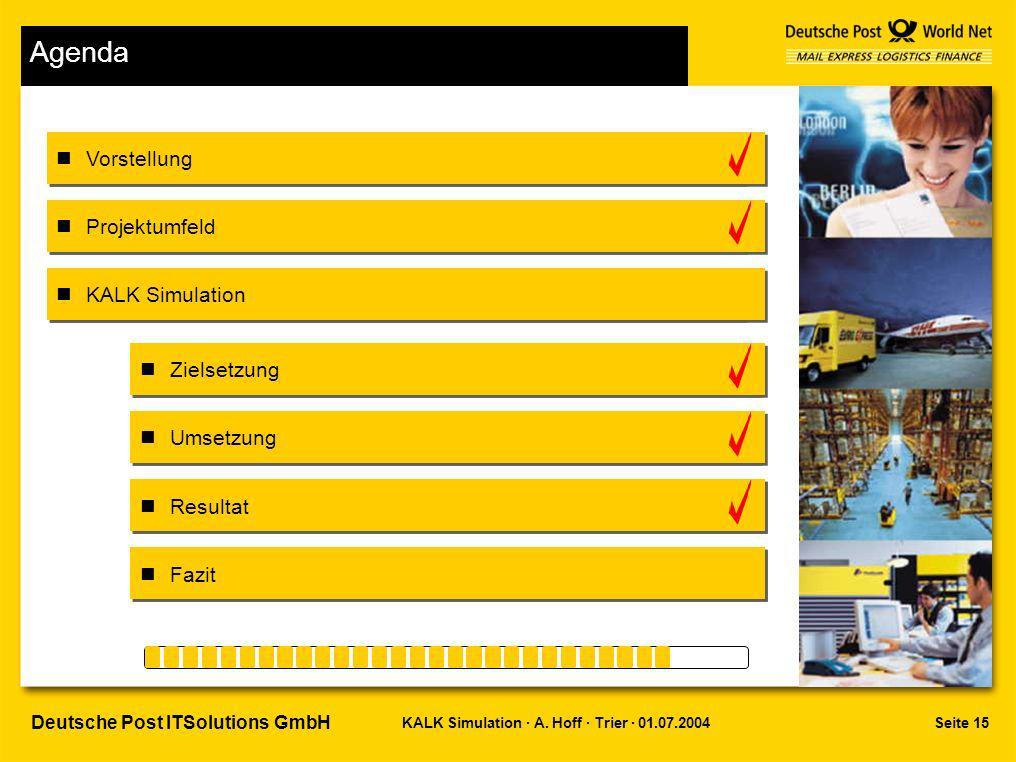 Seite 15KALK Simulation · A. Hoff · Trier · 01.07.2004 Deutsche Post ITSolutions GmbH Agenda Vorstellung Projektumfeld Zielsetzung Umsetzung Resultat