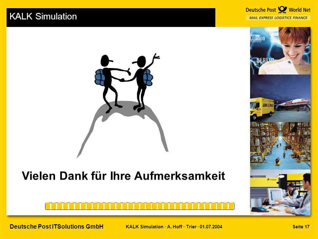 Seite 17KALK Simulation · A. Hoff · Trier · 01.07.2004 Deutsche Post ITSolutions GmbH KALK Simulation Vielen Dank für Ihre Aufmerksamkeit