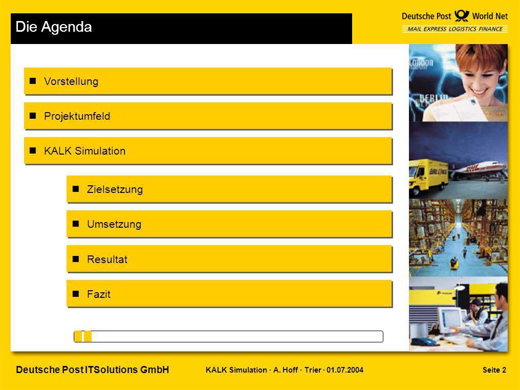 Seite 2KALK Simulation · A. Hoff · Trier · 01.07.2004 Deutsche Post ITSolutions GmbH Die Agenda Vorstellung Projektumfeld Zielsetzung Umsetzung Result