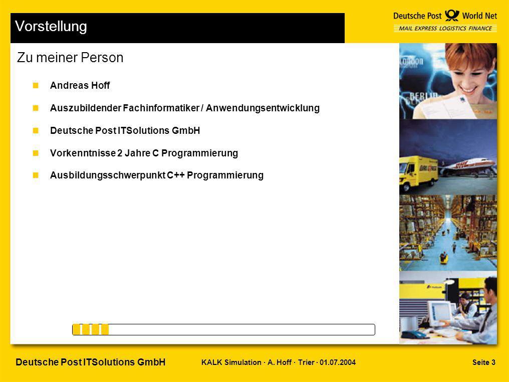 Seite 3KALK Simulation · A. Hoff · Trier · 01.07.2004 Deutsche Post ITSolutions GmbH Vorstellung nAndreas Hoff nAuszubildender Fachinformatiker / Anwe