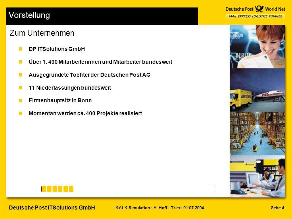 Seite 4KALK Simulation · A. Hoff · Trier · 01.07.2004 Deutsche Post ITSolutions GmbH Vorstellung nDP ITSolutions GmbH nÜber 1. 400 Mitarbeiterinnen un