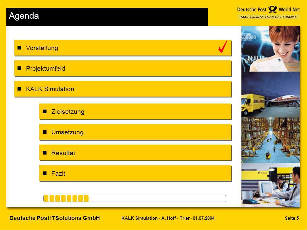 Seite 5KALK Simulation · A. Hoff · Trier · 01.07.2004 Deutsche Post ITSolutions GmbH Agenda Vorstellung Projektumfeld Zielsetzung Umsetzung Resultat F