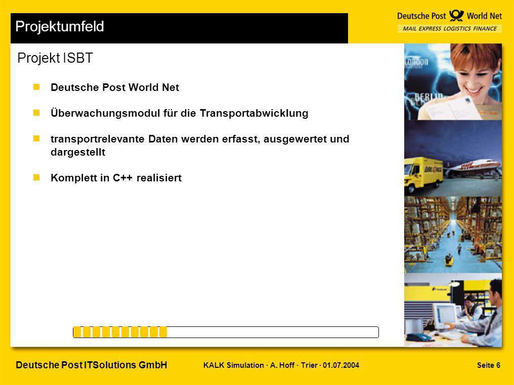 Seite 6KALK Simulation · A. Hoff · Trier · 01.07.2004 Deutsche Post ITSolutions GmbH Projektumfeld nDeutsche Post World Net nÜberwachungsmodul für die