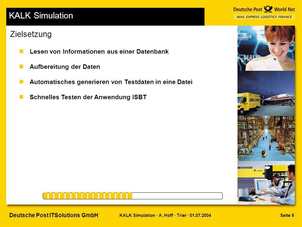 Seite 9KALK Simulation · A. Hoff · Trier · 01.07.2004 Deutsche Post ITSolutions GmbH KALK Simulation nLesen von Informationen aus einer Datenbank nAuf
