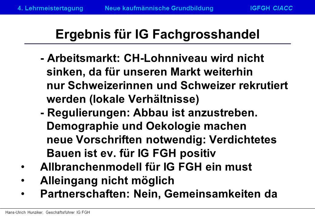 4. LehrmeistertagungNeue kaufmännische GrundbildungIGFGH CIACC Hans-Ulrich Hunziker, Geschäftsführer IG FGH Ergebnis für IG Fachgrosshandel - Arbeitsm