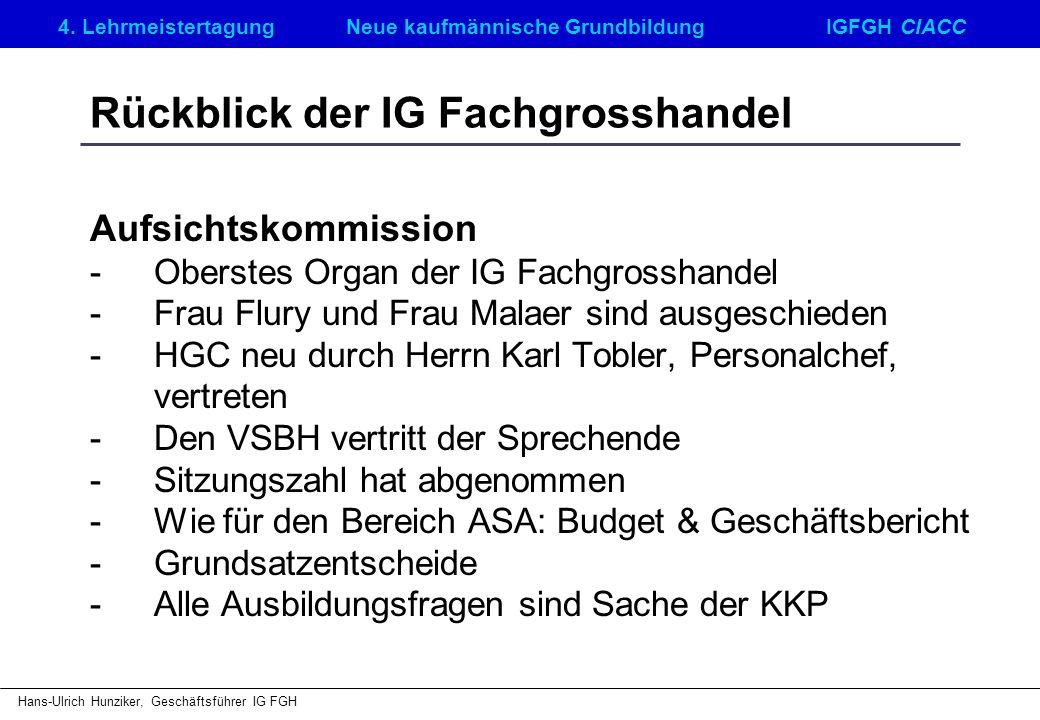 4. LehrmeistertagungNeue kaufmännische GrundbildungIGFGH CIACC Hans-Ulrich Hunziker, Geschäftsführer IG FGH Rückblick der IG Fachgrosshandel Aufsichts