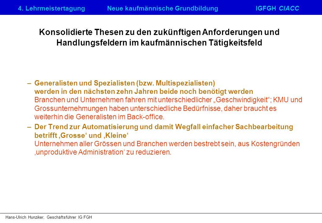 4. LehrmeistertagungNeue kaufmännische GrundbildungIGFGH CIACC Hans-Ulrich Hunziker, Geschäftsführer IG FGH –Generalisten und Spezialisten (bzw. Multi