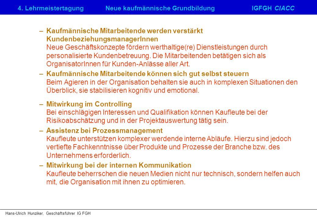 4. LehrmeistertagungNeue kaufmännische GrundbildungIGFGH CIACC Hans-Ulrich Hunziker, Geschäftsführer IG FGH –Kaufmännische Mitarbeitende werden verstä