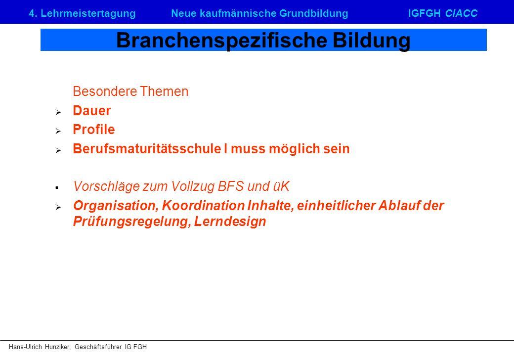 4. LehrmeistertagungNeue kaufmännische GrundbildungIGFGH CIACC Hans-Ulrich Hunziker, Geschäftsführer IG FGH Branchenspezifische Bildung Besondere Them