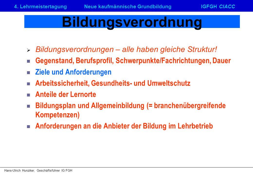 4. LehrmeistertagungNeue kaufmännische GrundbildungIGFGH CIACC Hans-Ulrich Hunziker, Geschäftsführer IG FGH Bildungsverordnung Bildungsverordnungen –