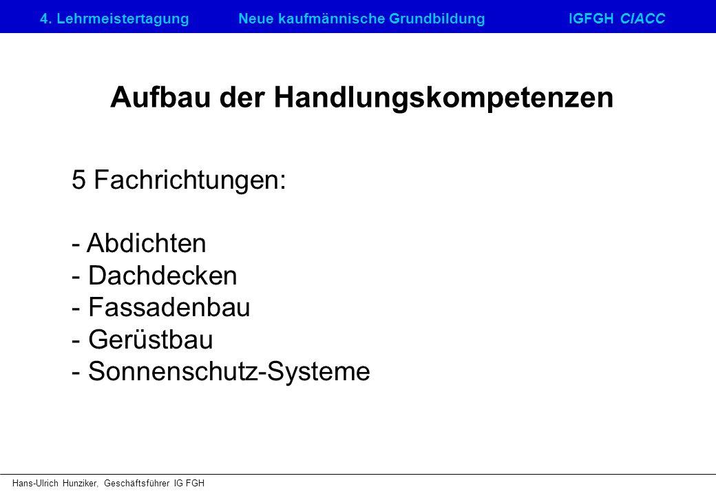 4. LehrmeistertagungNeue kaufmännische GrundbildungIGFGH CIACC Hans-Ulrich Hunziker, Geschäftsführer IG FGH Aufbau der Handlungskompetenzen 5 Fachrich