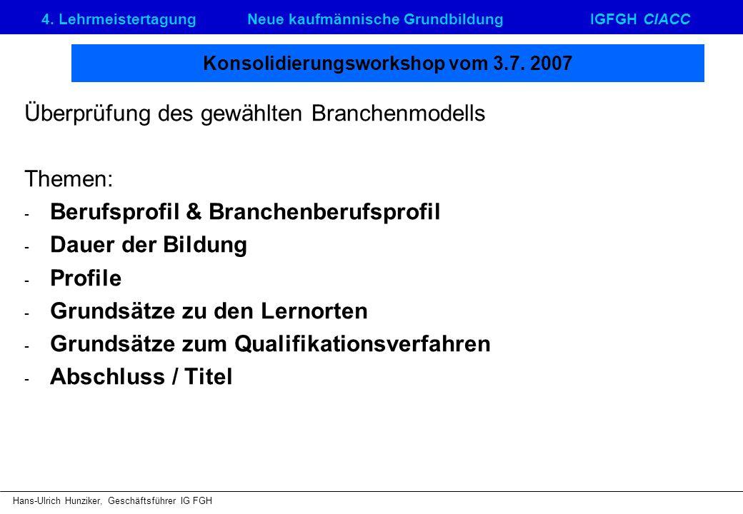 4. LehrmeistertagungNeue kaufmännische GrundbildungIGFGH CIACC Hans-Ulrich Hunziker, Geschäftsführer IG FGH Konsolidierungsworkshop vom 3.7. 2007 Über
