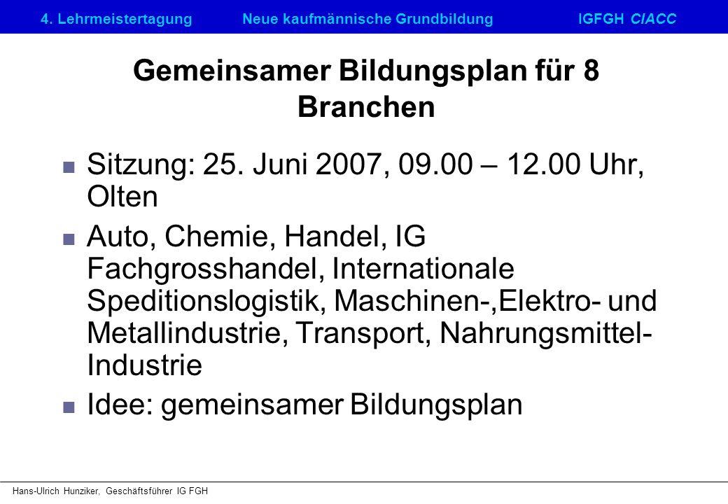 4. LehrmeistertagungNeue kaufmännische GrundbildungIGFGH CIACC Hans-Ulrich Hunziker, Geschäftsführer IG FGH Gemeinsamer Bildungsplan für 8 Branchen Si