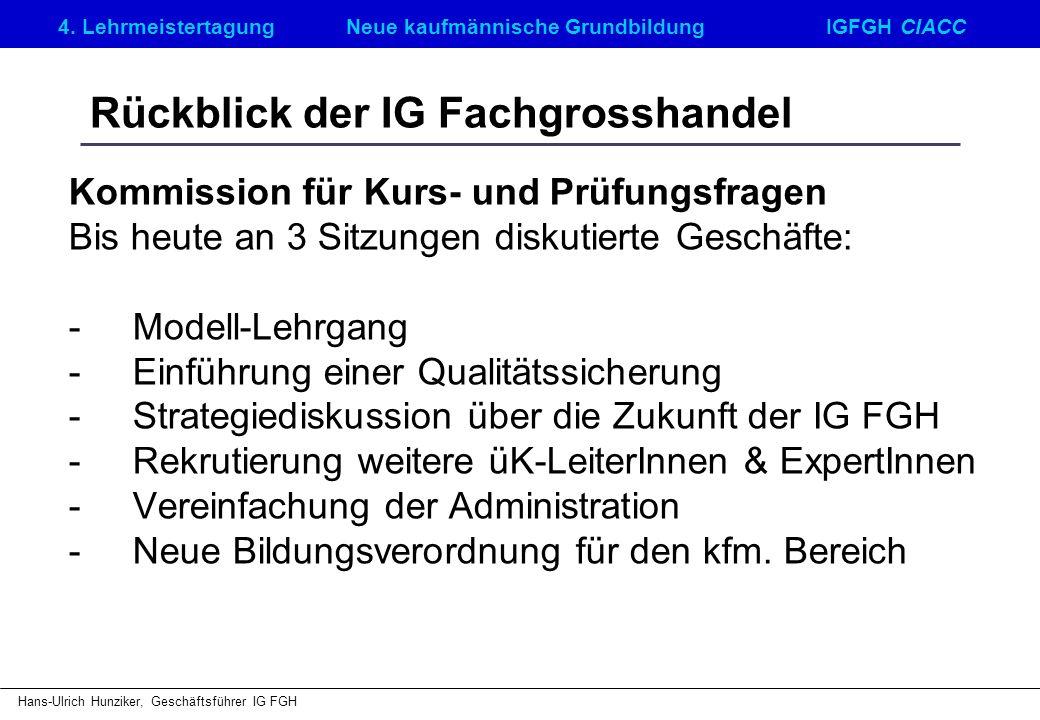 4. LehrmeistertagungNeue kaufmännische GrundbildungIGFGH CIACC Hans-Ulrich Hunziker, Geschäftsführer IG FGH Rückblick der IG Fachgrosshandel Kommissio