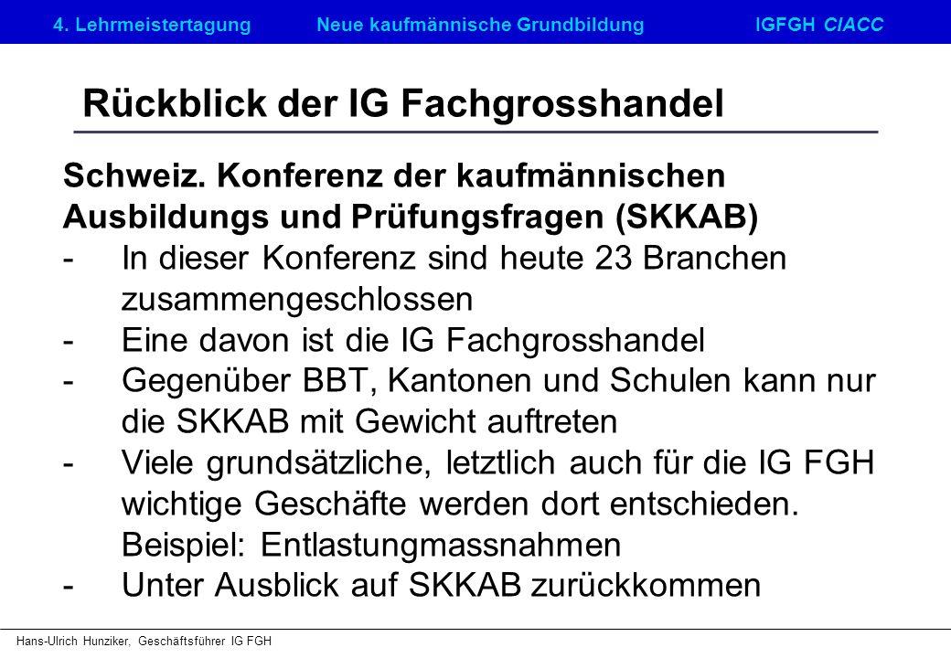4. LehrmeistertagungNeue kaufmännische GrundbildungIGFGH CIACC Hans-Ulrich Hunziker, Geschäftsführer IG FGH Rückblick der IG Fachgrosshandel Schweiz.