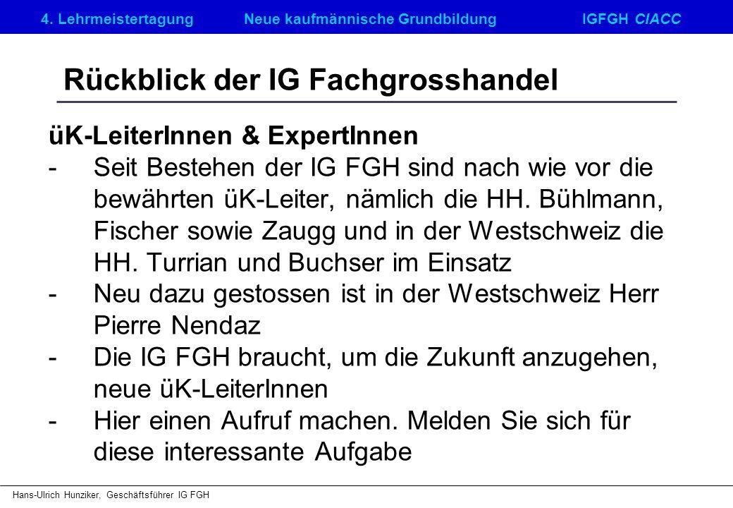 4. LehrmeistertagungNeue kaufmännische GrundbildungIGFGH CIACC Hans-Ulrich Hunziker, Geschäftsführer IG FGH Rückblick der IG Fachgrosshandel üK-Leiter