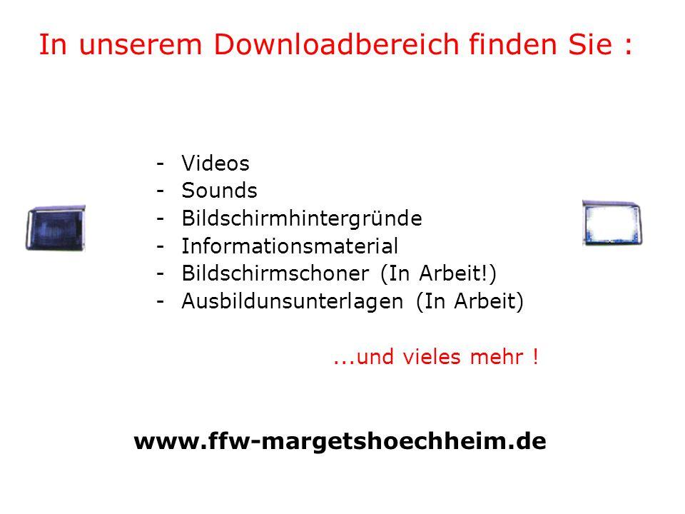 In unserem Downloadbereich finden Sie : -Videos -Sounds -Bildschirmhintergründe -Informationsmaterial -Bildschirmschoner (In Arbeit!) -Ausbildunsunterlagen (In Arbeit)...und vieles mehr .