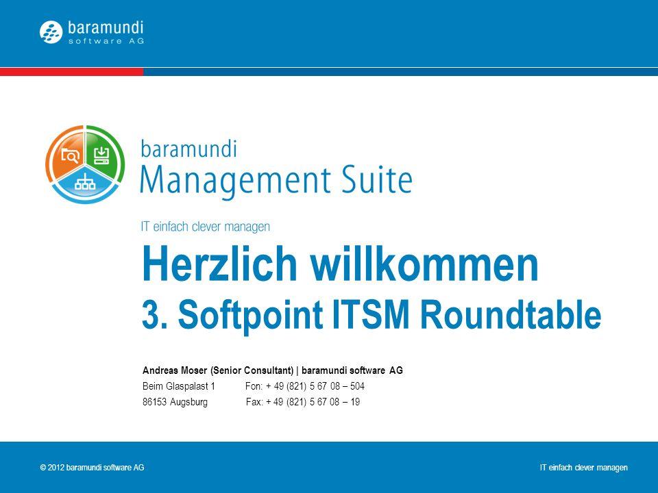 © 2009 baramundi software AG IT einfach clever managen © 2012 baramundi software AG IT einfach clever managen Herzlich willkommen 3. Softpoint ITSM Ro
