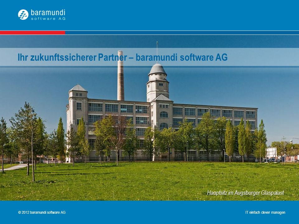 © 2009 baramundi software AG IT einfach clever managen © 2012 baramundi software AG IT einfach clever managen Hauptsitz im Augsburger Glaspalast Ihr z