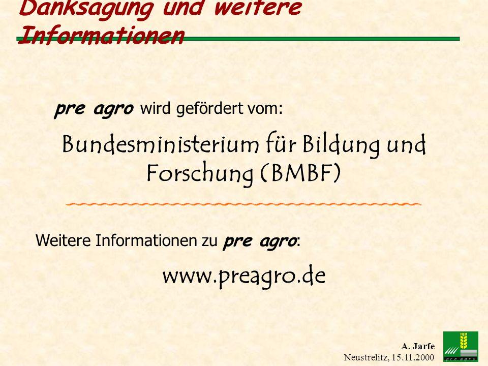 A. Jarfe Neustrelitz, 15.11.2000 Danksagung und weitere Informationen pre agro wird gefördert vom: Bundesministerium für Bildung und Forschung (BMBF)