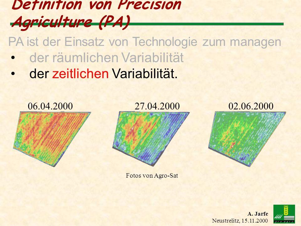 A. Jarfe Neustrelitz, 15.11.2000 Definition von Precision Agriculture (PA) PA ist der Einsatz von Technologie zum managen der räumlichen Variabilität