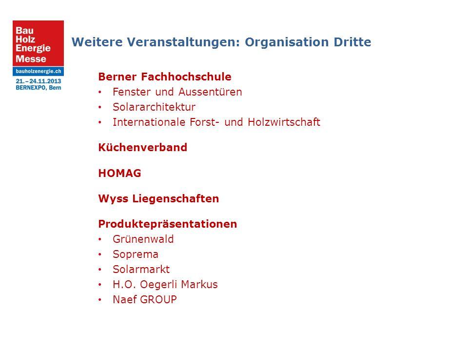 Weitere Veranstaltungen: Organisation Dritte Berner Fachhochschule Fenster und Aussentüren Solararchitektur Internationale Forst- und Holzwirtschaft Küchenverband HOMAG Wyss Liegenschaften Produktepräsentationen Grünenwald Soprema Solarmarkt H.O.